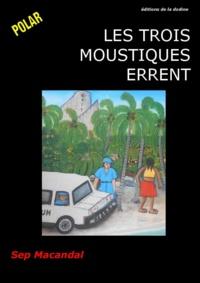 Sep Macandal - Les Trois moustiques errent.