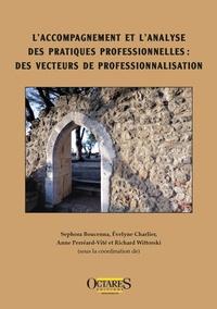 Sephora Boucenna et Evelyne Charlier - L'accompagnement et l'analyse des pratiques professionnelles : des vecteurs de professionnalisation.