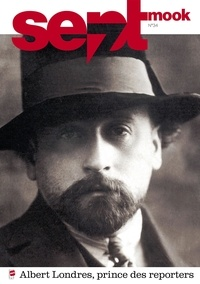 Sept.ch SA - Sept mook n°34 - Spécial Albert Londres : Le prince des reporters.
