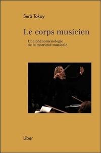 Serâ Tokay - Le corps musicien - Une phénoménologie de la motricité musicale.