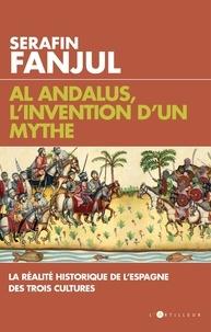 Al Andalus, l'invention d'un mythe - Serafin Fanjul - Format ePub - 9782810007066 - 14,99 €