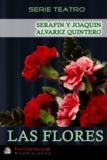 Serafín Y Joaquín Alvarez Quintero - Las Flores.