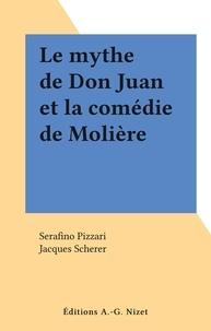 Serafino Pizzari et Jacques Scherer - Le mythe de Don Juan et la comédie de Molière.