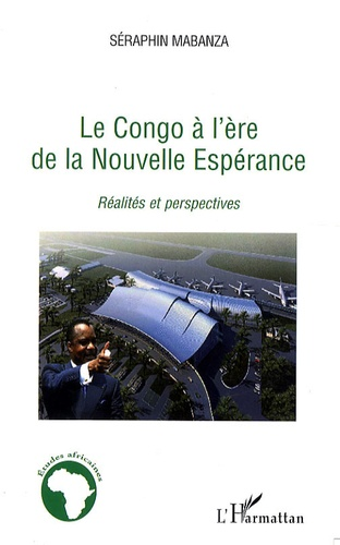 Séraphin Mabanza - Le Congo à l'ère de la nouvelle espérance - Réalités et perspectives.