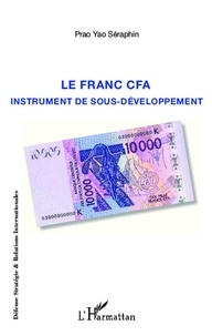 Séraphin Prao Yao - Le franc CFA instrument du sous-développement.