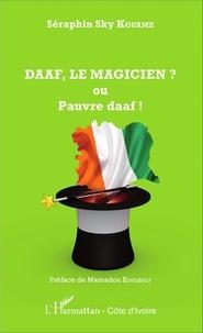 Séraphin Sky Kouamé - DAAF, le magicien ? ou Pauvre daaf !.