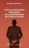 Séraphin Sky Kouamé - Voici le prochain président de la République de Côte d'Ivoire.