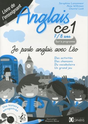 Séraphine Lansonneur et Anne Wilkinson - Je parle Anglais avec Léo CE1 7/8 ans - Livre de l'enseignant.