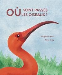 Séraphine Menu et Fleur Oury - Où sont passés les oiseaux ? - Une année de nature, de saveurs et de saisons.