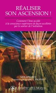 Serapis Bey et Mark Prophet - Réaliser son ascension ! - Comment l'âme accède à la conscience supérieure de façon accélérée par le sentier de l'initiation.