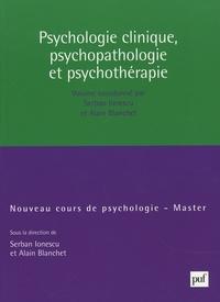 Serban Ionescu et Alain Blanchet - Psychologie clinique, psychopathologie, psychothérapie.
