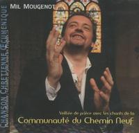 Mil Mougenot - Veillée de prière avec les chants de la Communauté du Chemin neuf - CD audio.