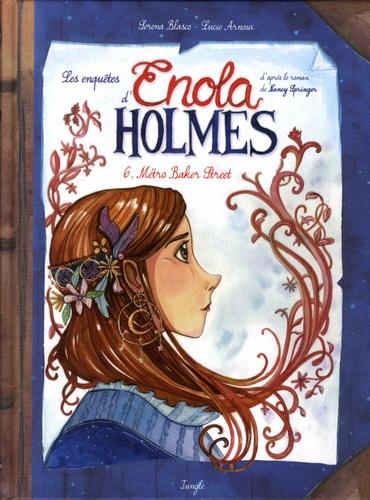 Serena Blasco et Lucie Arnoux - Les enquêtes d'Enola Holmes Tome 6 : Métro Baker Street.
