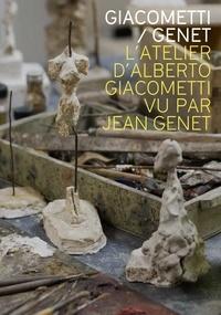 Serena Bucalo-Mussely - Giacometti-Genet - L'atelier d'Alberto Giacometti par Jean Genet.