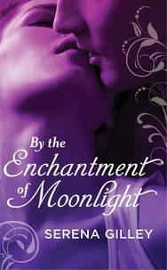 Serena Gilley - By the Enchantment of Moonlight.