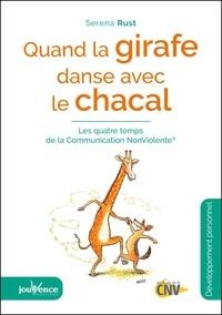 Serena Rust - Quand la girafe danse avec le chacal - Les quatre temps de la communication non violente.