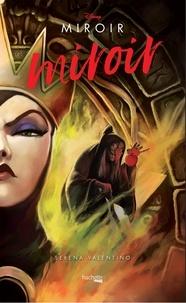 Serena Valentino - Villains Disney Miroir, miroir - L'histoire de la Méchante Reine.