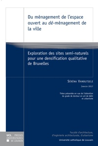 Séréna Vanbutsele - Du ménagement de l'espace ouvert au dé-ménagement de la ville - Exploration des sites semi-naturels pour une densification qualitative de Bruxelles.