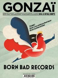 Gonzaï Media - Gonzaï N° 13 : Born Bad Records - Une histoire française.