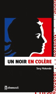 Serg Mokanda - Un noir en colère - Lettre ouverte d'un Noir de France à Marianne.