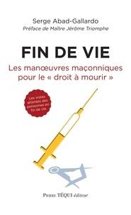 """Serge Abad-Gallardo - Fin de vie - Les manoeuvres maçonniques pour le """"droit à mourir""""."""