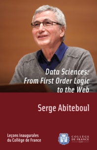Serge Abiteboul - Data Sciences: From First-Order Logic to the Web - Inaugural lecture given on Thursday 8 March 2012.