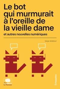 Serge Abiteboul - Le bot qui murmurait à l'oreille de la vieille dame et autres nouvelles numériques.