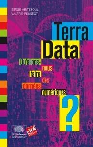 Serge Abiteboul et Valérie Peugeot - Terra Data - Qu'allons-nous faire des données numériques ?.