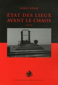 Serge Adam - Etats des lieux avant le chaos - Comédies et tragédies de l'époque.