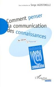Serge Agostinelli et  Collectif - Comment penser la communication des connaissa - Du CD-Rom à l'internet.