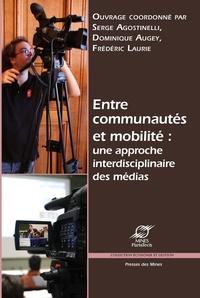 Serge Agostinelli et Dominique Augey - Entre communautés et mobilité : une approche interdisciplinaire des médias.