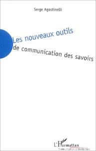 Serge Agostinelli - Les nouveaux outils de communication des savoirs.