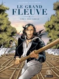 Serge Aillery et Jean-Luc Hiettre - Le Grand Fleuve Tome 1 : Jean Tambour.