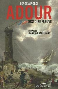Serge Airoldi - Adour, histoire fleuve.