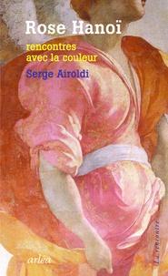 Serge Airoldi - Rose Hanoï - Rencontres avec la couleur.