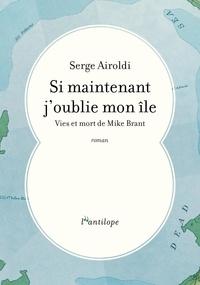 Serge Airoldi - Si maintenant j'oublie mon île - Vies et mort de Mike Brant.