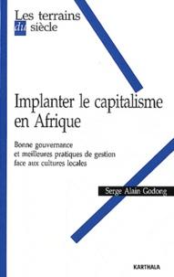 Serge Alain Godong - Implanter le capitalisme en Afrique - Bonne gouvernance et meilleures pratiques de gestion face aux cultures locales.