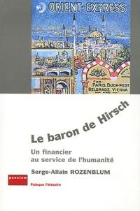 Serge-Allain Rozenblum - Le baron de Hirsch - Un financier au service de l'humanité.