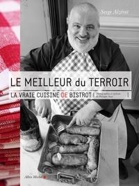 Serge Alzérat - Le meilleur du terroir - La vraie cuisine de bistrot.