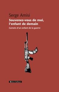 Serge Amisi - Souvenez-vous de moi, l'enfant de demain - Carnets d'un enfant de la guerre.