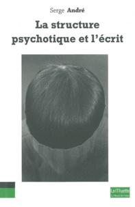 Serge André - La structure psychotique et l'écrit.