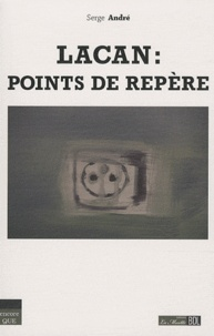 Serge André - Lacan : points de repère.