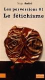 Serge André - Les perversions - Tome 1, Le fétichisme.