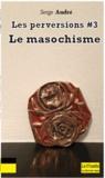 Serge André - Les perversions - Tome 3, Le masochisme.