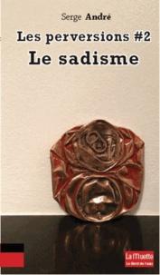 Serge André - Les perversions - Tome 2, Le sadisme.