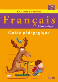 Serge Annarumma et Sophie Raimbert - Français CM2 - Guide pédagogique.