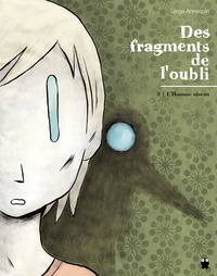 Serge Annequin - Des fragments de l'oubli Tome 3 : L'Homme oiseau.