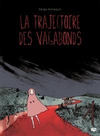 Serge Annequin - La Trajectoire des vagabonds.