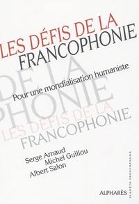 Serge Arnaud et Michel Guillou - Les défis de la Francophonie - Pour une mondialisation humaniste.