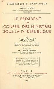 Serge Arné et Albert Mabileau - Le président du Conseil des ministres sous la IVe République.